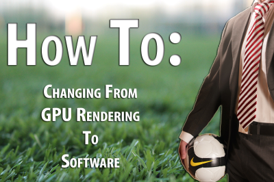 Changing from CPU to Software Rendering